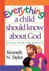 Everything a Child Should Know about God - Kenneth N. Taylor