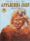 Folks Call Me Appleseed John (Picture Yearling Book Series) - Andrew Glass