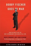 Bobby Fischer Goes to War: The True Story of How the Soviets Lost t (Audio) - David Edmonds, John Eidinow, Sam Tsoutsouvas