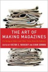 The Art of Making Magazines - Victor S. Navasky, Evan Cornog