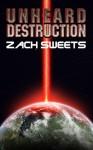 Unheard Destruction - Zach Sweets