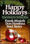 Happy Holidays: How to Beat the Holiday Blues - Frank Minirth, Paul D. Meier, Don Hawkins