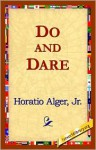 Do and Dare: A Brave Boy's Fight for Fortune - Horatio Alger Jr.