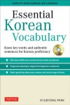 Essential Korean Vocabulary: Know Key Words and Authentic Sentences for Korean Proficiency - Kyubyong Park