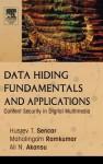 Data Hiding Fundamentals and Applications: Content Security in Digital Multimedia - Husrev T. Sencar, Ali N. Akansu