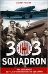 303 Squadron: The Legendary Battle of Britain Fighter Squadron - Arkady Fiedler, Jarek Garlinski