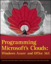 Programming Microsoft's Clouds: Windows Azure and Office 365 - Thomas Rizzo, van Otegem, Michiel, Zoiner Tejada, bin Rais, Razi, Darrin Bishop, George Durzi, David Mann