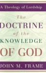 Doctrine of the Knowledge of God, The (A Theology of Lordship) - John M. Frame