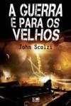 A Guerra é para os Velhos - John Scalzi, Luís Filipe Silva