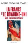 La France et le Royaume-Uni:Des ennemis intimes (La France et (le monde)) - Robert Tombs, Isabelle Tombs
