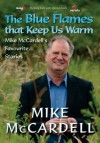 The Blue Flames That Keep Us Warm: Mike McCardell's Favourite Stories - Mike McCardell