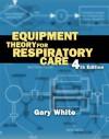 Equipment Theory for Respiratory Care - Gary C. White