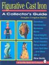 Figurative Cast Iron: A Collector's Guide (A Schiffer Book for Collectors) - Douglas Congdon-Martin