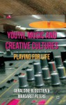 Youth, Music and Creative Cultures: Playing for Life - Geraldine Bloustien, Margaret Peters