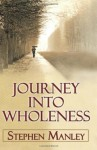 Journey Into Wholeness - Stephen Manley