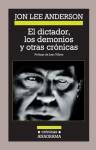 El Dictador, Los Demonios y Otras Cronicas - Jon Lee Anderson