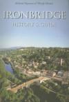 Ironbridge: History & Guide - Richard Hayman, Wendy Horton