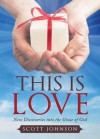This Is Love: New Discoveries Into the Grace of God - Scott Johnson