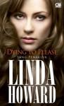 Dying to Please - Sang Penakluk - Linda Howard, Rahmani Astuti