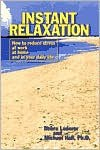 Instant Relaxation: How to Reduce Stress at Work, at Home and in Your Daily Life - Debra Lederer, L. Michael Hall