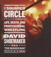 The Squared Circle: Life, Death, and Professional Wrestling (Audiocd) - David Shoemaker, To Be Announced