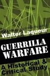Guerrilla Warfare: A Historical and Critical Study - Walter Laqueur