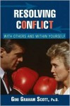 Resolving Conflict: With Others and Within Yourself - Gini Graham Scott