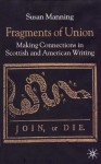 Fragments of Union: Making Connections in Scottish and American Writing - Susan Manning
