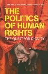 The Politics of Human Rights: The Quest for Dignity - Mark Gibney, Sabine C. Carey, C.S. Poe