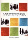 After Modern Sculpture: Art In The United States And Europe, 1965 70 - Richard Williams