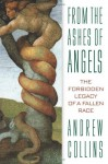 From the Ashes of Angels: The Forbidden Legacy of a Fallen Race - Andrew Collins