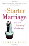 The Starter Marriage and the Future of Matrimony - Pamela Paul