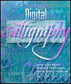 Digital Calligraphy: How to Create Perfect Lettering from Your Desktop - George Thomson