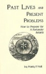 Past Lives and Present Problems: How to Prepare for a Fortunate Rebirth - Manly P. Hall