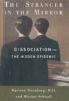 The Stranger in the Mirror: Dissociation--The Hidden Epidemic - Marlene Steinberg, Maxine Schnall