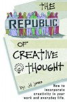 The Republic of Creative Thought: How to Incorporate Creativity in Your Work and Everyday Life. - J.D. Jones
