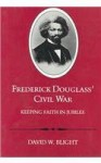 Frederick Douglass' Civil War: Keeping Faith in Jubilee - David W. Blight, David W. Bright