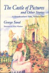 The Castle of Pictures: A Grandmother's Tales, Volume One - George Sand, Mary Warshaw, Holly Erskine Hirko