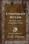 UNSPOKEN RULES: The Three Don'ts of Successful Fiction (From the Notebooks of Lilly Maytree) - Lilly Maytree