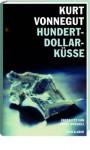 Hundert-Dollar-Küsse: Sechzehn unveröffentlichte Geschichten - Harry Rowohlt, Kurt Vonnegut