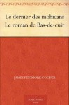 Le dernier des mohicans Le roman de Bas-de-cuir (French Edition) - James Fenimore Cooper, Auguste Jean-Baptiste Defauconpret