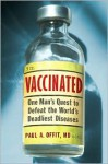 Vaccinated: One Man's Quest to Defeat the World's Deadliest Diseases - Paul A. Offit