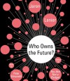 Who Owns the Future? - Jaron Lanier, Pete Simoneilli