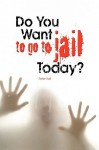Do You Want to Go to Jail Today? - Peter Hall
