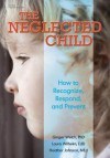 The Neglected Child: How to Recognize, Respond, and Prevent - Ginger Welch, Heather Johnson, Laura Wilhelm