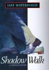 Shadow Walk - Jane Waterhouse