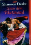 Unter Dem Blutmond / Beneath A Blood Red Moon - Shannon Drake, Angela Schumitz, Heinz Tophinke