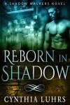 Reborn in Shadow - Cynthia Luhrs