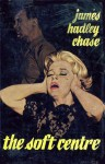 Soft Centre - James Hadley Chase