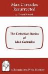Max Carrados Resurrected: The Detective Stories of Max Carrados - Ernest Bramah